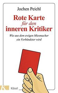 Abbildung Buch: Jochen Peichl Rote Karte für den inneren Kritiker: Wie aus dem ewigen Miesmacher ein Verbündeter wird (2014)