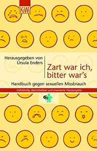 bbildung Buch: Enders, Ursula Zart war ich, bitter war`s. (1998) Das Handbuch gegen sexuelle Gewalt an Mädchen und Jungen